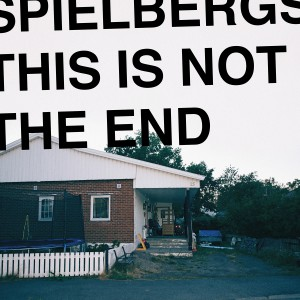 Spielbergs - This Is Not The End - Artwork